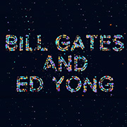 Interview of Bill Gates with Ed Yong